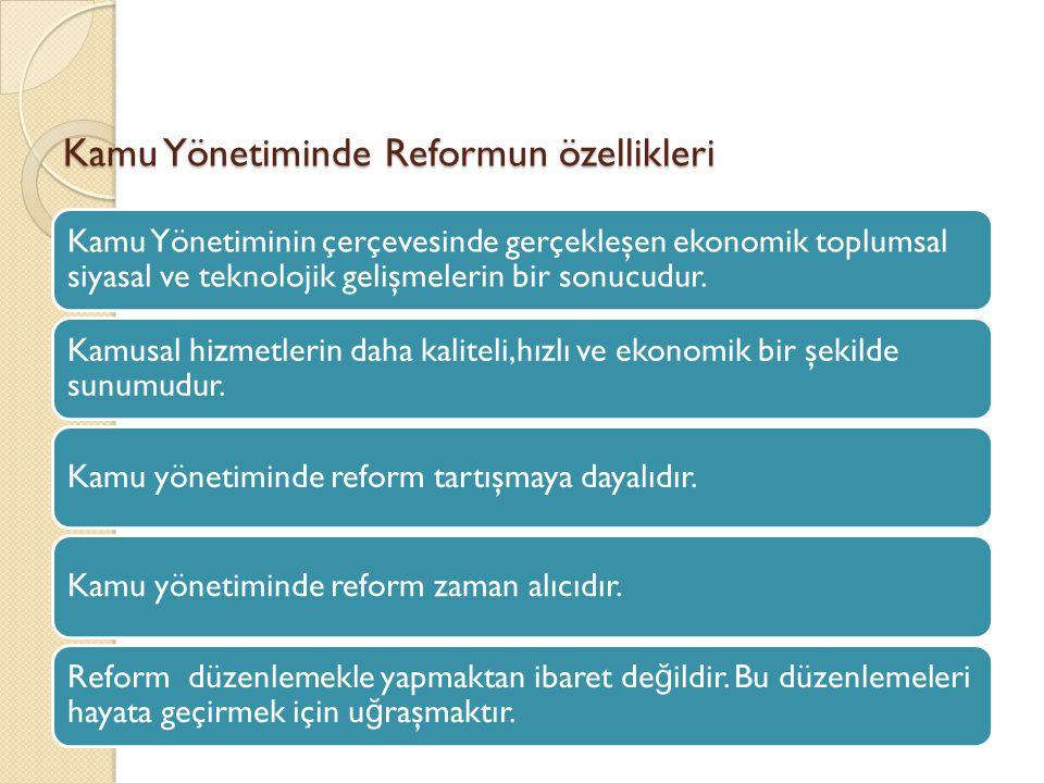 Kamu Yönetiminde Reformun özellikleri Kamu Yönetiminin çerçevesinde gerçekleşen ekonomik toplumsal siyasal ve teknolojik gelişmelerin bir sonucudur.