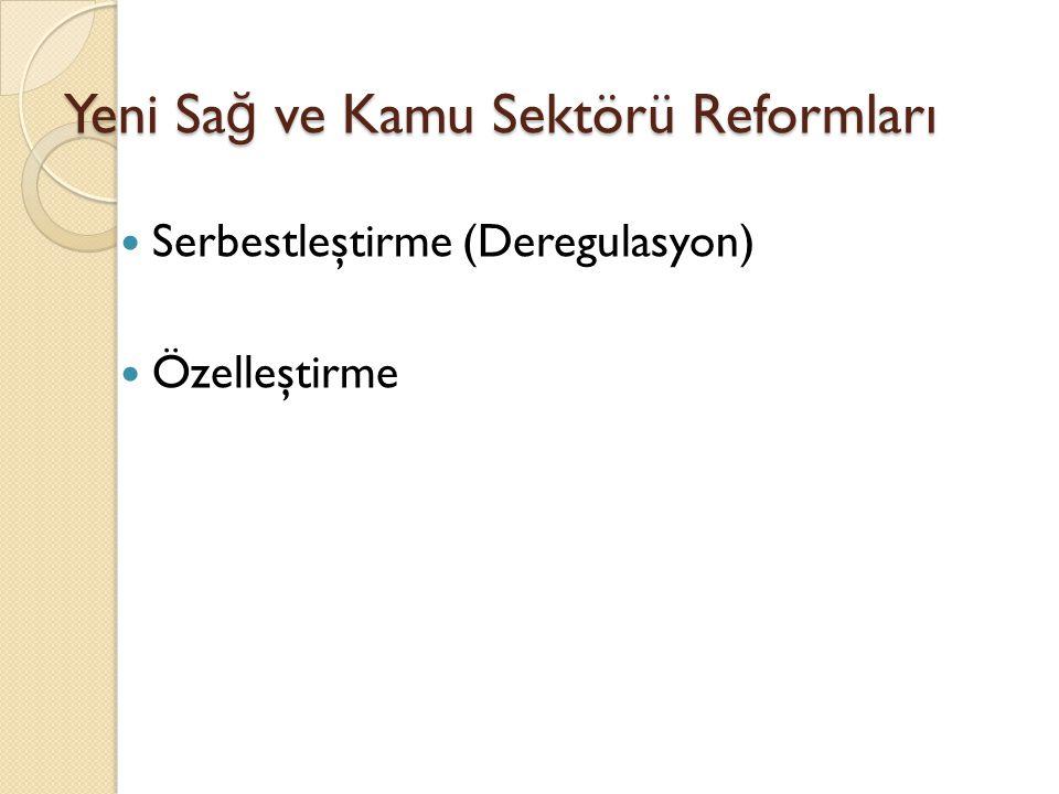 Yeni Sa ğ ve Kamu Sektörü Reformları Serbestleştirme (Deregulasyon) Özelleştirme