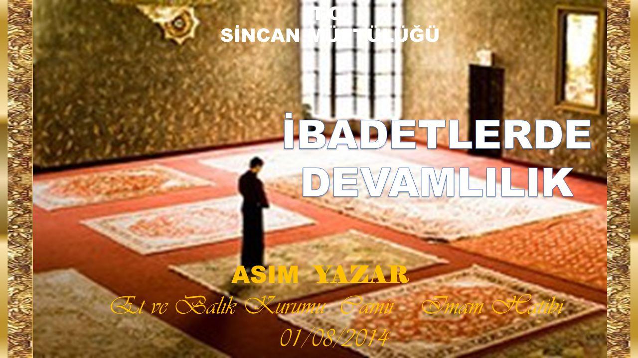 ASIM YAZAR Et ve Balık Kurumu Camii Imam Hatibi 01/08/2014 T.C SİNCAN MÜFTÜLÜĞÜ
