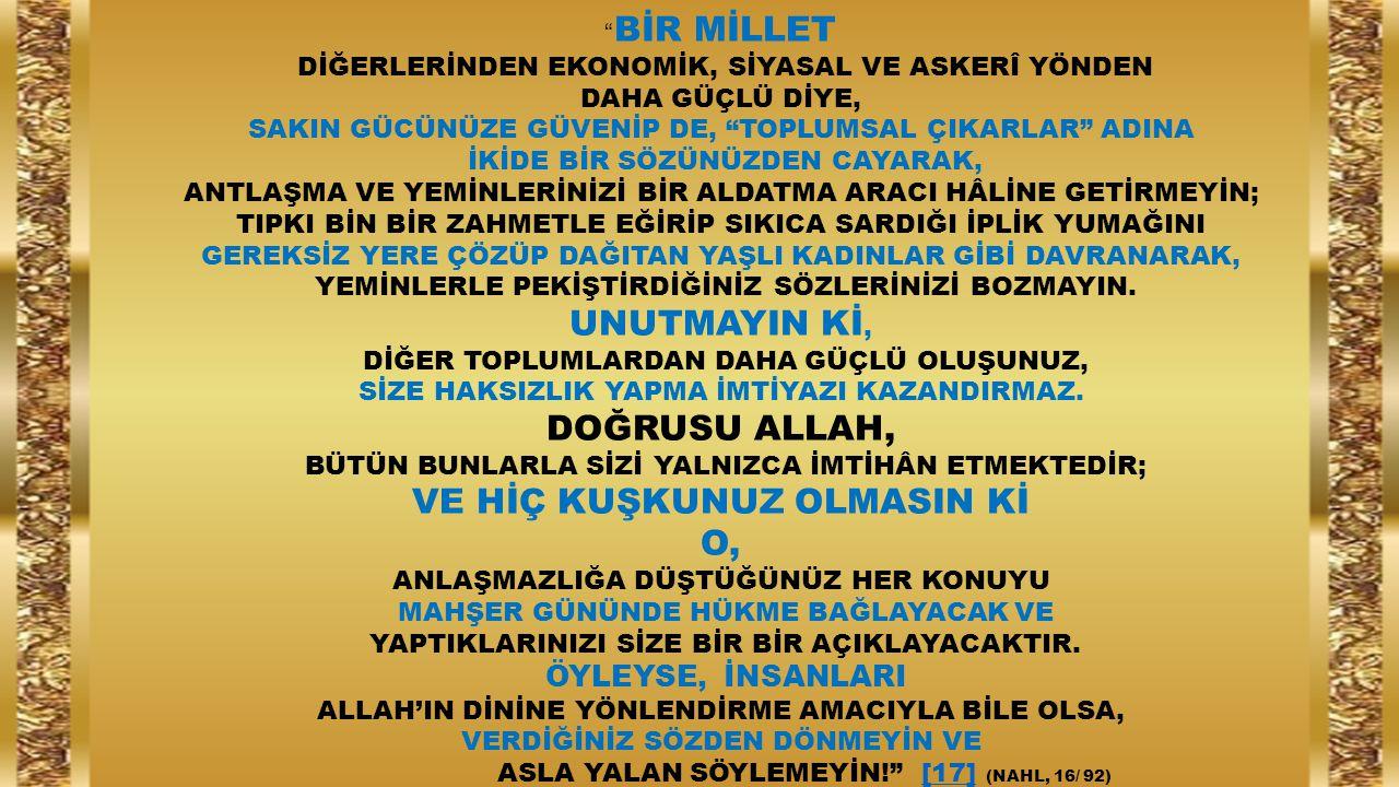 """"""" BİR MİLLET DİĞERLERİNDEN EKONOMİK, SİYASAL VE ASKERÎ YÖNDEN DAHA GÜÇLÜ DİYE, SAKIN GÜCÜNÜZE GÜVENİP DE, """"TOPLUMSAL ÇIKARLAR"""" ADINA İKİDE BİR SÖZÜNÜZ"""