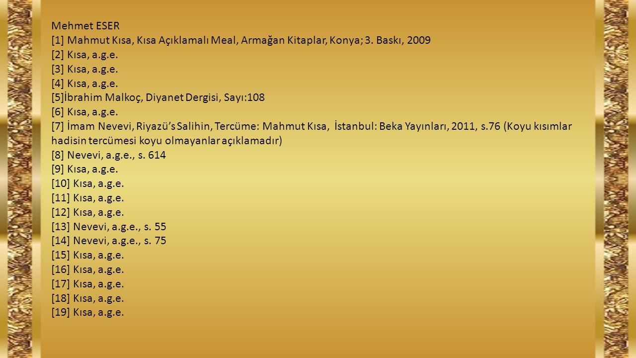 Mehmet ESER [1] Mahmut Kısa, Kısa Açıklamalı Meal, Armağan Kitaplar, Konya; 3. Baskı, 2009 [2] Kısa, a.g.e. [3] Kısa, a.g.e. [4] Kısa, a.g.e. [5]İbrah