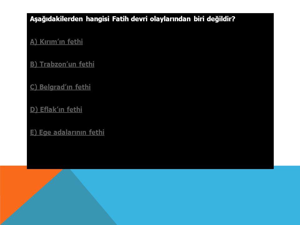 TARIH 2 SORULARI FATİH DEVRİ (1451-1481)
