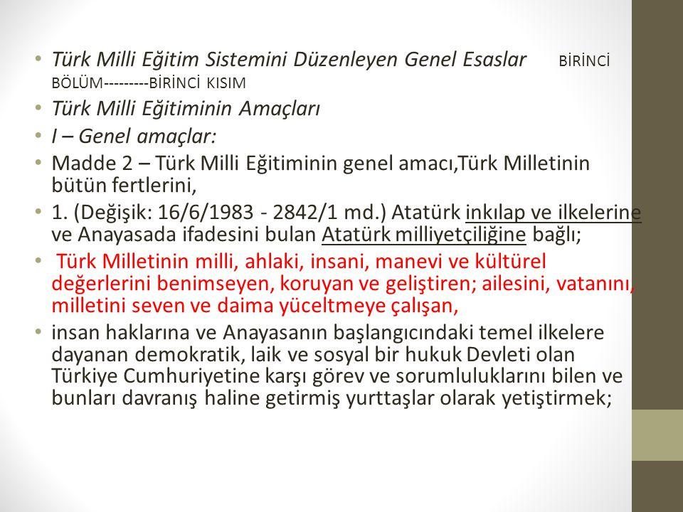 Türk Milli Eğitim Sistemini Düzenleyen Genel Esaslar BİRİNCİ BÖLÜM---------BİRİNCİ KISIM Türk Milli Eğitiminin Amaçları I – Genel amaçlar: Madde 2 – T