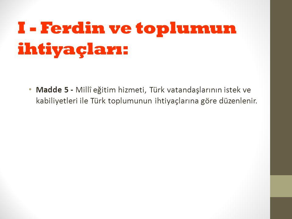 I - Ferdin ve toplumun ihtiyaçları: Madde 5 - Millî eğitim hizmeti, Türk vatandaşlarının istek ve kabiliyetleri ile Türk toplumunun ihtiyaçlarına göre