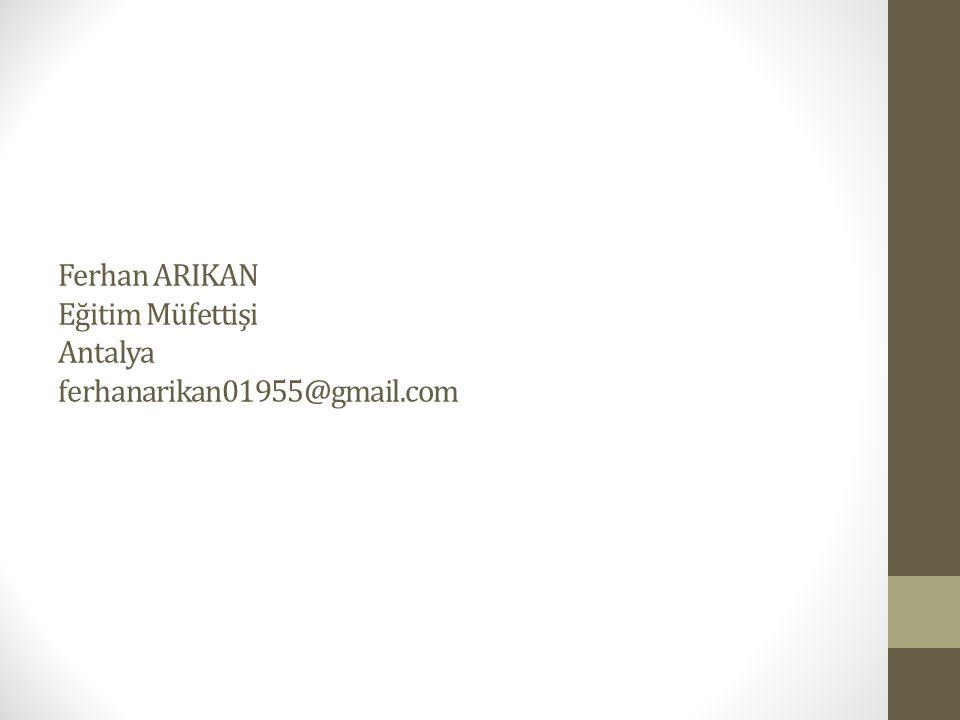 Ferhan ARIKAN Eğitim Müfettişi Antalya ferhanarikan01955@gmail.com