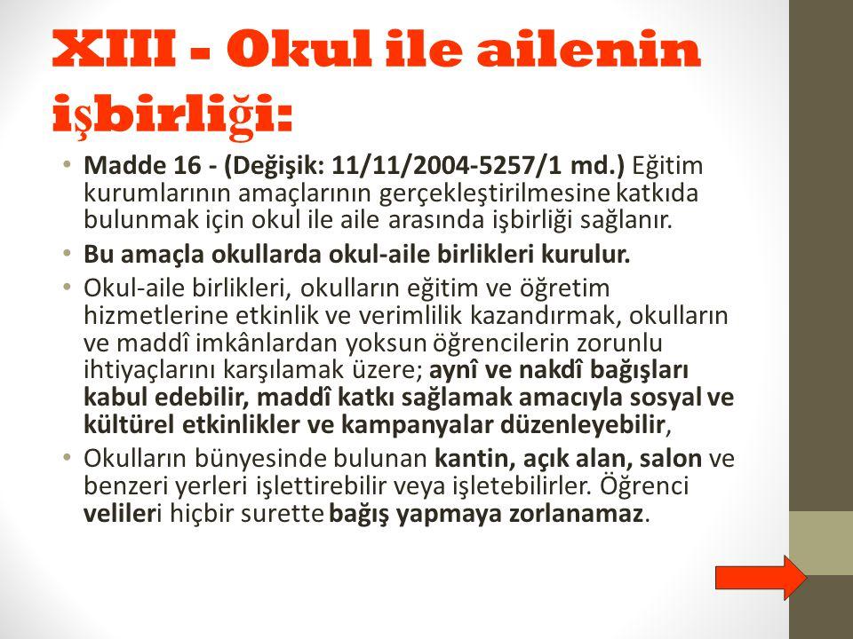 XIII - Okul ile ailenin i ş birli ğ i: Madde 16 - (Değişik: 11/11/2004-5257/1 md.) Eğitim kurumlarının amaçlarının gerçekleştirilmesine katkıda bulunm
