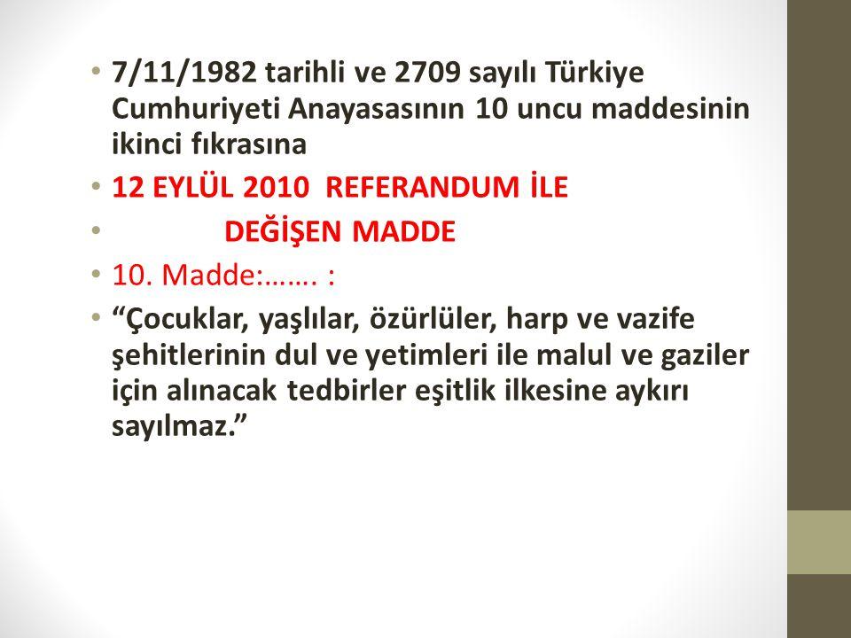 7/11/1982 tarihli ve 2709 sayılı Türkiye Cumhuriyeti Anayasasının 10 uncu maddesinin ikinci fıkrasına 12 EYLÜL 2010 REFERANDUM İLE DEĞİŞEN MADDE 10. M