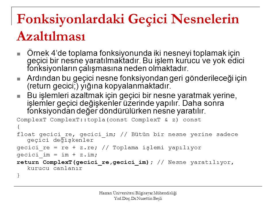 Harran Üniversitesi Bilgisayar Mühendisliği Yrd.Doç.Dr.Nurettin Beşli Fonksiyonlardaki Geçici Nesnelerin Azaltılması Örnek 4'de toplama fonksiyonunda iki nesneyi toplamak için geçici bir nesne yaratılmaktadır.