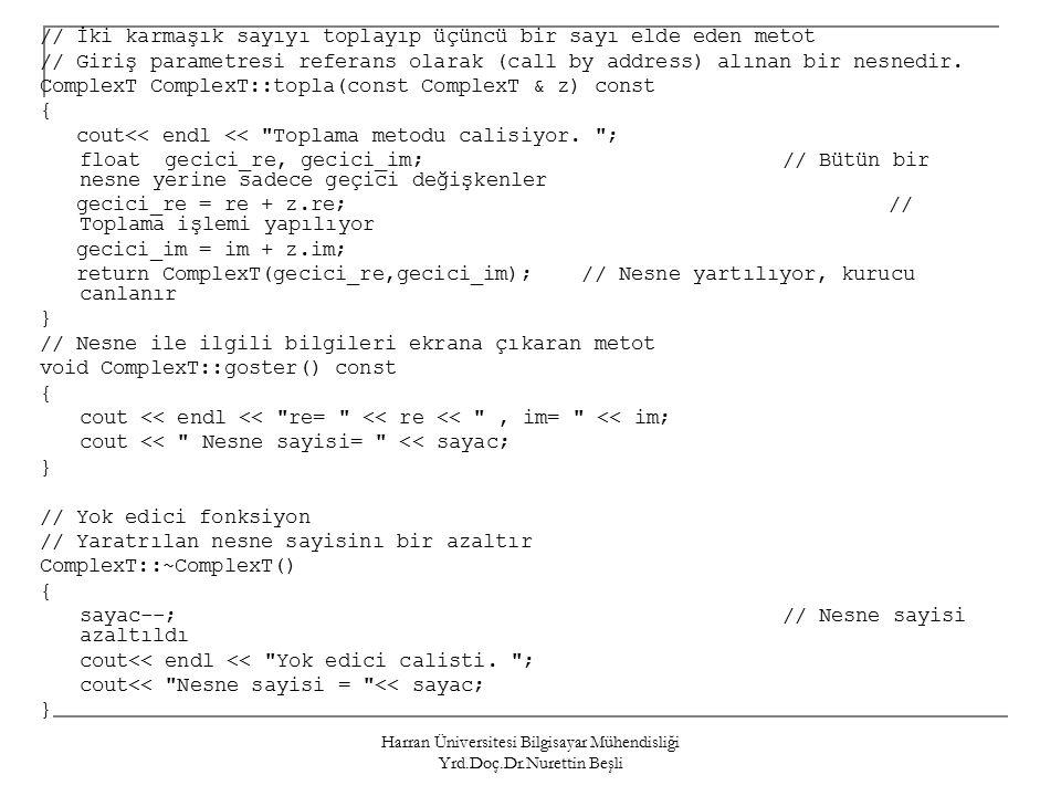 Harran Üniversitesi Bilgisayar Mühendisliği Yrd.Doç.Dr.Nurettin Beşli // İki karmaşık sayıyı toplayıp üçüncü bir sayı elde eden metot // Giriş parametresi referans olarak (call by address) alınan bir nesnedir.