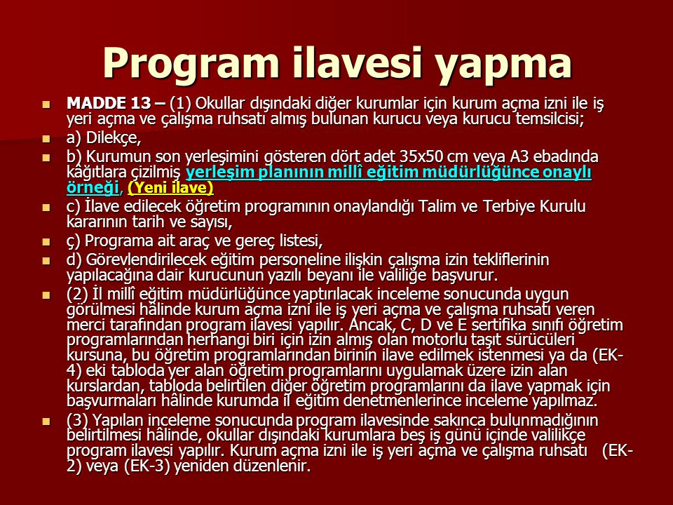 Program ilavesi yapma MADDE 13 – (1) Okullar dışındaki diğer kurumlar için kurum açma izni ile iş yeri açma ve çalışma ruhsatı almış bulunan kurucu ve