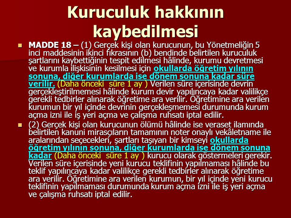 Kuruculuk hakkının kaybedilmesi MADDE 18 – (1) Gerçek kişi olan kurucunun, bu Yönetmeliğin 5 inci maddesinin ikinci fıkrasının (b) bendinde belirtilen