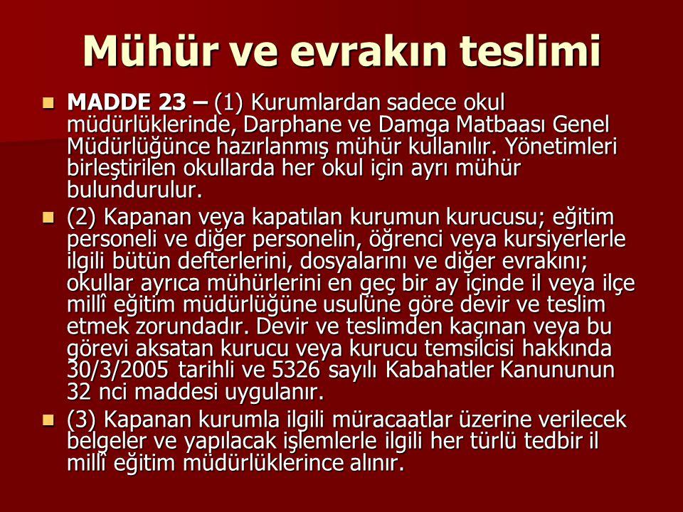 Mühür ve evrakın teslimi MADDE 23 – (1) Kurumlardan sadece okul müdürlüklerinde, Darphane ve Damga Matbaası Genel Müdürlüğünce hazırlanmış mühür kulla