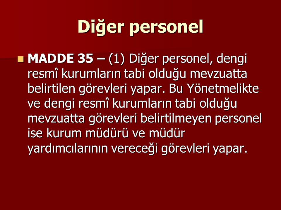 Diğer personel MADDE 35 – (1) Diğer personel, dengi resmî kurumların tabi olduğu mevzuatta belirtilen görevleri yapar. Bu Yönetmelikte ve dengi resmî