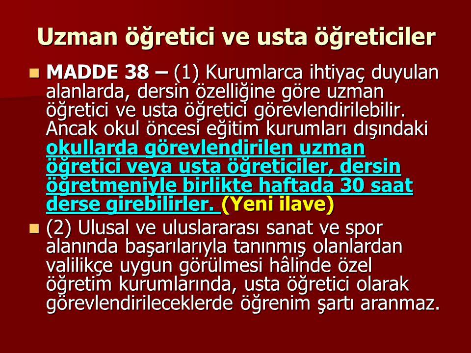 Uzman öğretici ve usta öğreticiler MADDE 38 – (1) Kurumlarca ihtiyaç duyulan alanlarda, dersin özelliğine göre uzman öğretici ve usta öğretici görevle