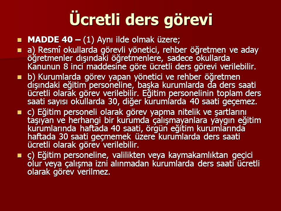 Ücretli ders görevi MADDE 40 – (1) Aynı ilde olmak üzere; MADDE 40 – (1) Aynı ilde olmak üzere; a) Resmî okullarda görevli yönetici, rehber öğretmen v