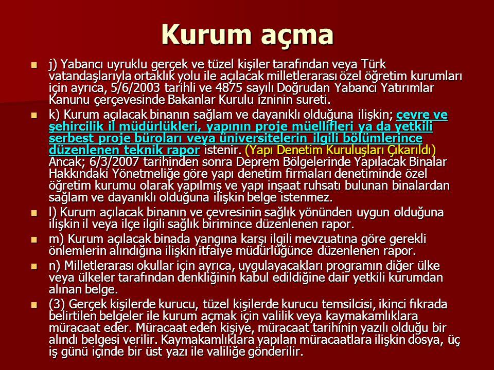 Kurum açma j) Yabancı uyruklu gerçek ve tüzel kişiler tarafından veya Türk vatandaşlarıyla ortaklık yolu ile açılacak milletlerarası özel öğretim kuru