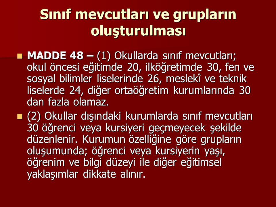 Sınıf mevcutları ve grupların oluşturulması MADDE 48 – (1) Okullarda sınıf mevcutları; okul öncesi eğitimde 20, ilköğretimde 30, fen ve sosyal bilimle