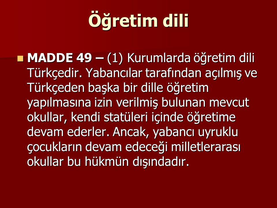 Öğretim dili MADDE 49 – (1) Kurumlarda öğretim dili Türkçedir. Yabancılar tarafından açılmış ve Türkçeden başka bir dille öğretim yapılmasına izin ver
