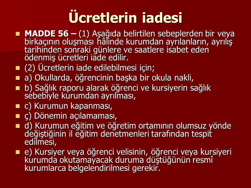Ücretlerin iadesi MADDE 56 – (1) Aşağıda belirtilen sebeplerden bir veya birkaçının oluşması hâlinde kurumdan ayrılanların, ayrılış tarihinden sonraki