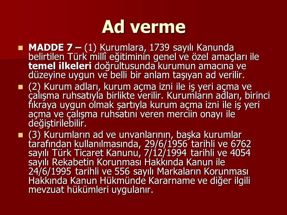 Ad verme MADDE 7 – (1) Kurumlara, 1739 sayılı Kanunda belirtilen Türk millî eğitiminin genel ve özel amaçları ile temel ilkeleri doğrultusunda kurumun