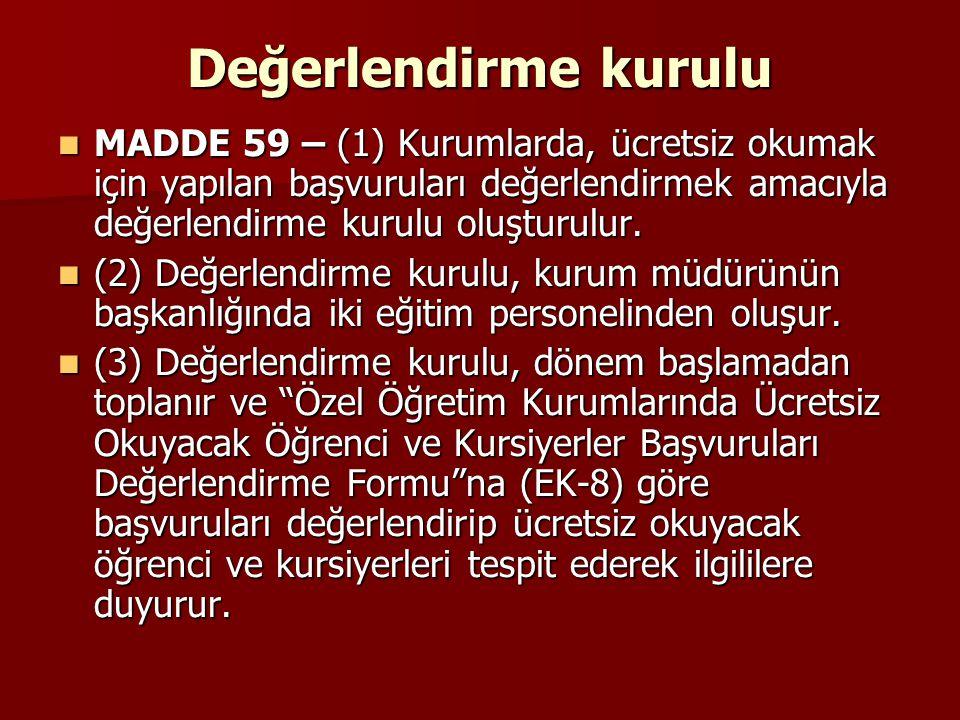 Değerlendirme kurulu MADDE 59 – (1) Kurumlarda, ücretsiz okumak için yapılan başvuruları değerlendirmek amacıyla değerlendirme kurulu oluşturulur. MAD