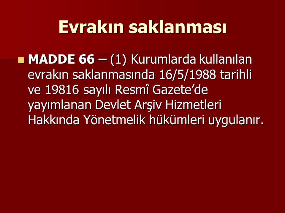 Evrakın saklanması MADDE 66 – (1) Kurumlarda kullanılan evrakın saklanmasında 16/5/1988 tarihli ve 19816 sayılı Resmî Gazete'de yayımlanan Devlet Arşi