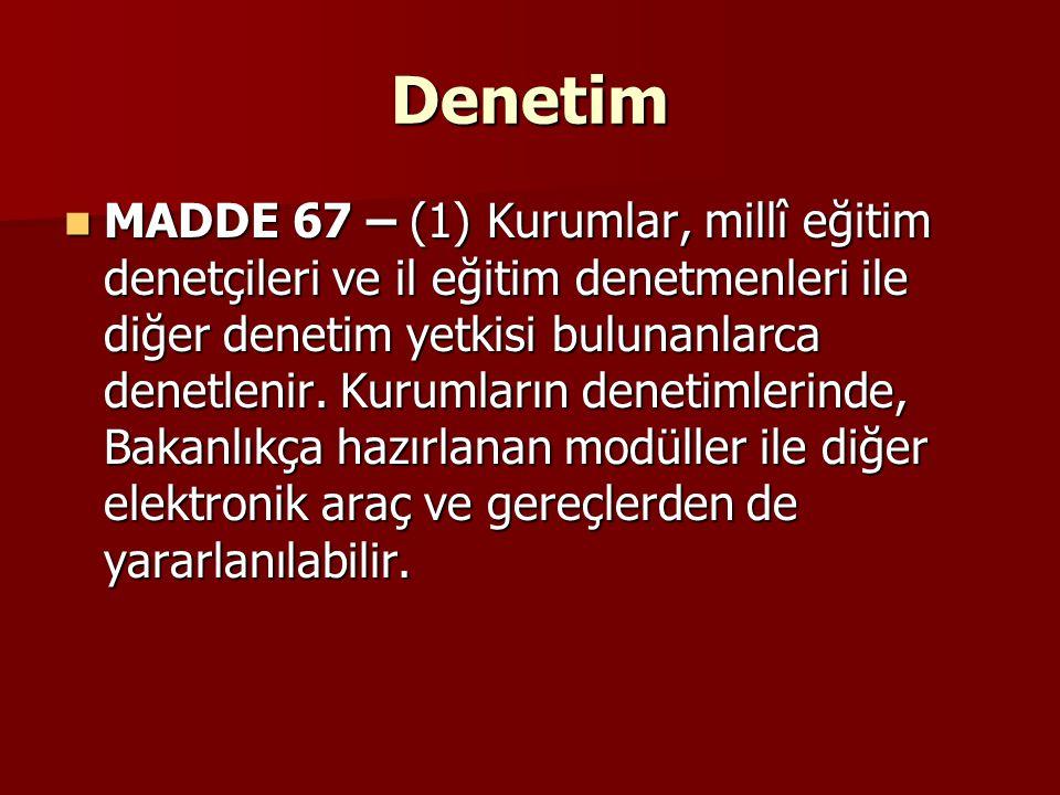 Denetim MADDE 67 – (1) Kurumlar, millî eğitim denetçileri ve il eğitim denetmenleri ile diğer denetim yetkisi bulunanlarca denetlenir. Kurumların dene