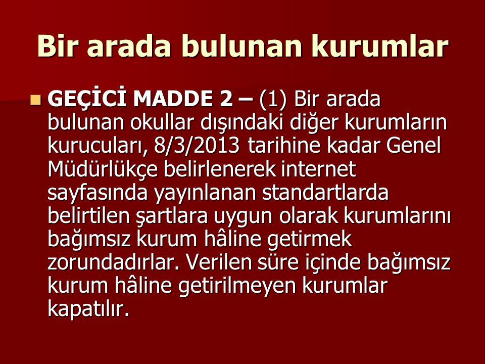 Bir arada bulunan kurumlar GEÇİCİ MADDE 2 – (1) Bir arada bulunan okullar dışındaki diğer kurumların kurucuları, 8/3/2013 tarihine kadar Genel Müdürlü