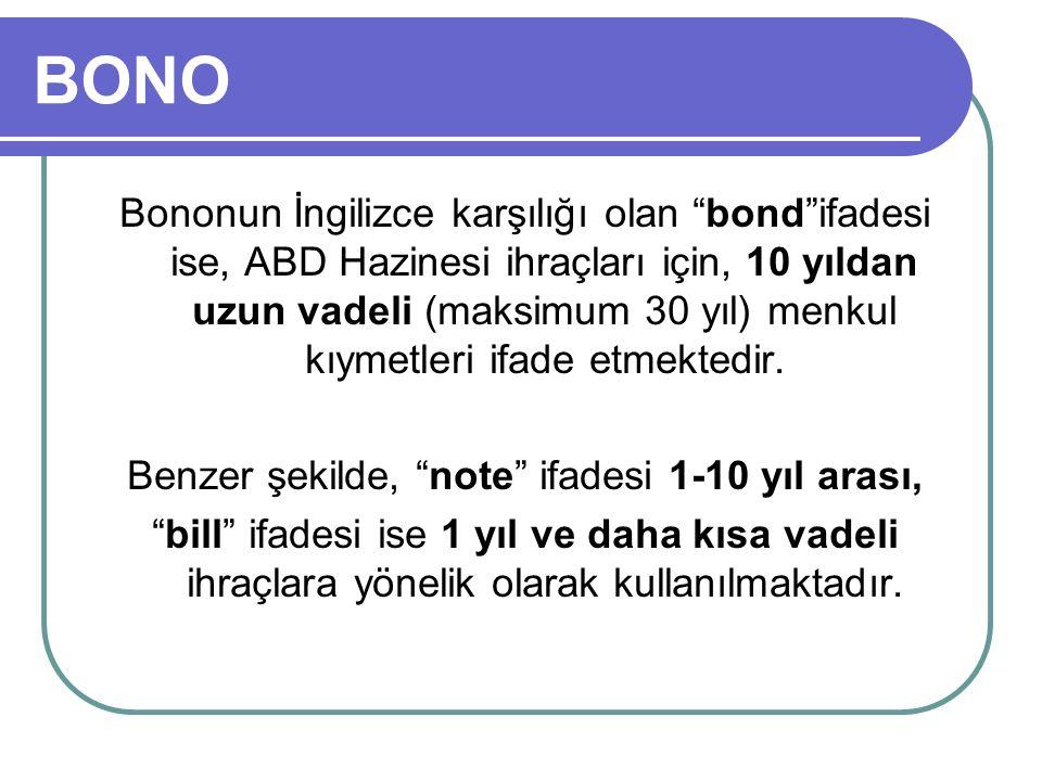 BONO Bononun İngilizce karşılığı olan bond ifadesi ise, ABD Hazinesi ihraçları için, 10 yıldan uzun vadeli (maksimum 30 yıl) menkul kıymetleri ifade etmektedir.
