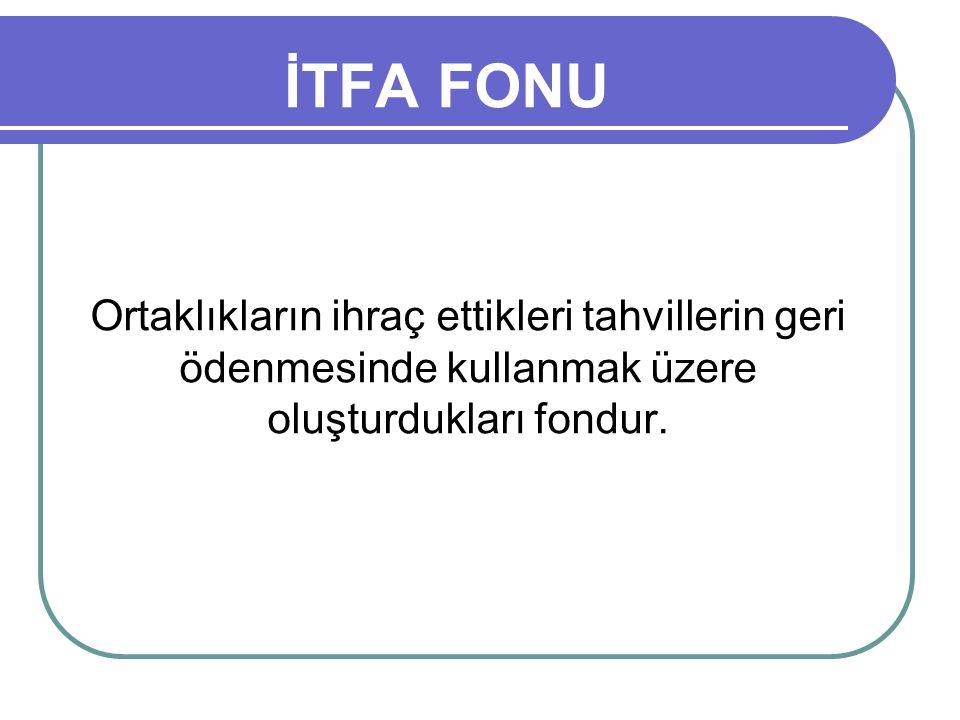 İTFA FONU Ortaklıkların ihraç ettikleri tahvillerin geri ödenmesinde kullanmak üzere oluşturdukları fondur.