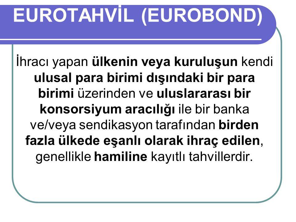 EUROTAHVİL (EUROBOND) İhracı yapan ülkenin veya kuruluşun kendi ulusal para birimi dışındaki bir para birimi üzerinden ve uluslararası bir konsorsiyum aracılığı ile bir banka ve/veya sendikasyon tarafından birden fazla ülkede eşanlı olarak ihraç edilen, genellikle hamiline kayıtlı tahvillerdir.