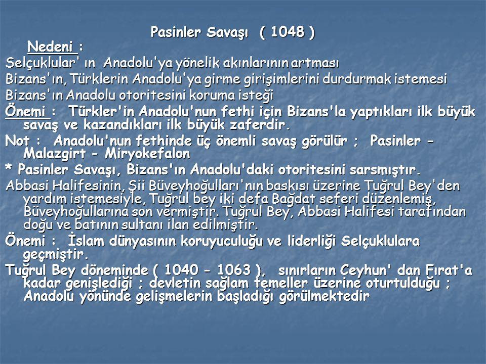 Pasinler Savaşı ( 1048 ) Nedeni : Pasinler Savaşı ( 1048 ) Nedeni : Selçuklular' ın Anadolu'ya yönelik akınlarının artması Bizans'ın, Türklerin Anadol