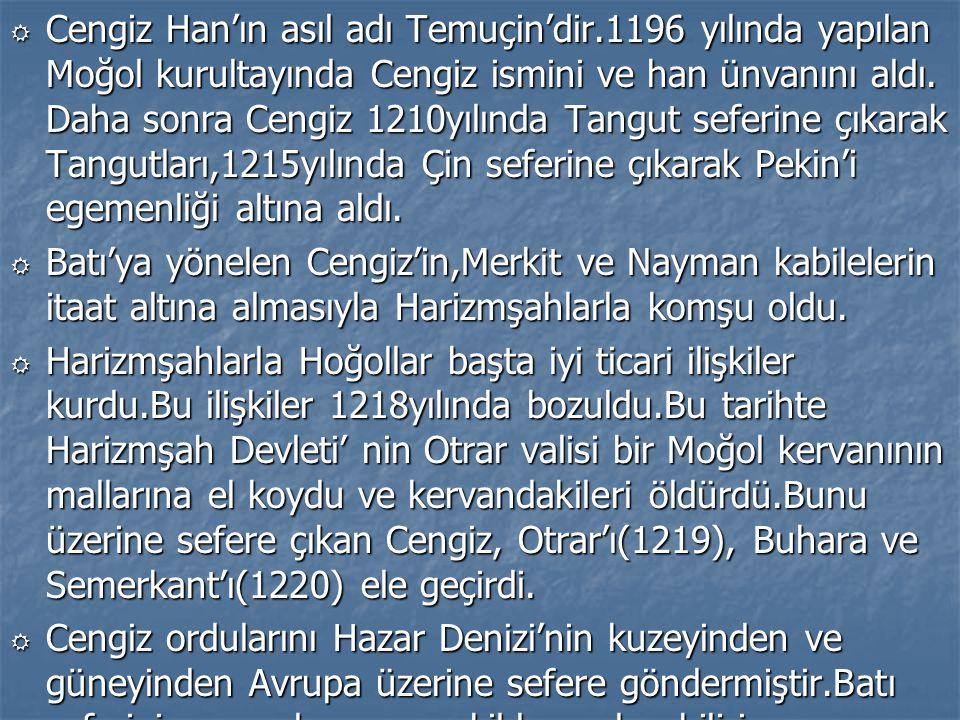 R Cengiz Han'ın asıl adı Temuçin'dir.1196 yılında yapılan Moğol kurultayında Cengiz ismini ve han ünvanını aldı. Daha sonra Cengiz 1210yılında Tangut
