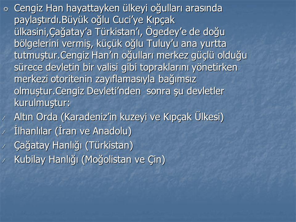 R Cengiz Han hayattayken ülkeyi oğulları arasında paylaştırdı.Büyük oğlu Cuci'ye Kıpçak ülkasini,Çağatay'a Türkistan'ı, Ögedey'e de doğu bölgelerini v