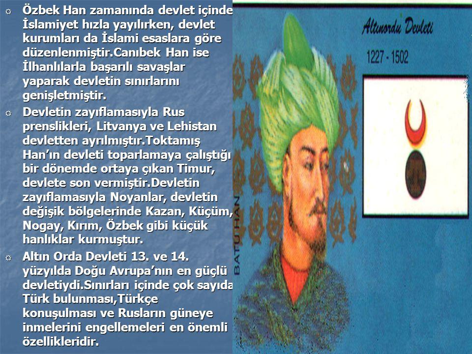 R Özbek Han zamanında devlet içinde İslamiyet hızla yayılırken, devlet kurumları da İslami esaslara göre düzenlenmiştir.Canıbek Han ise İlhanlılarla b