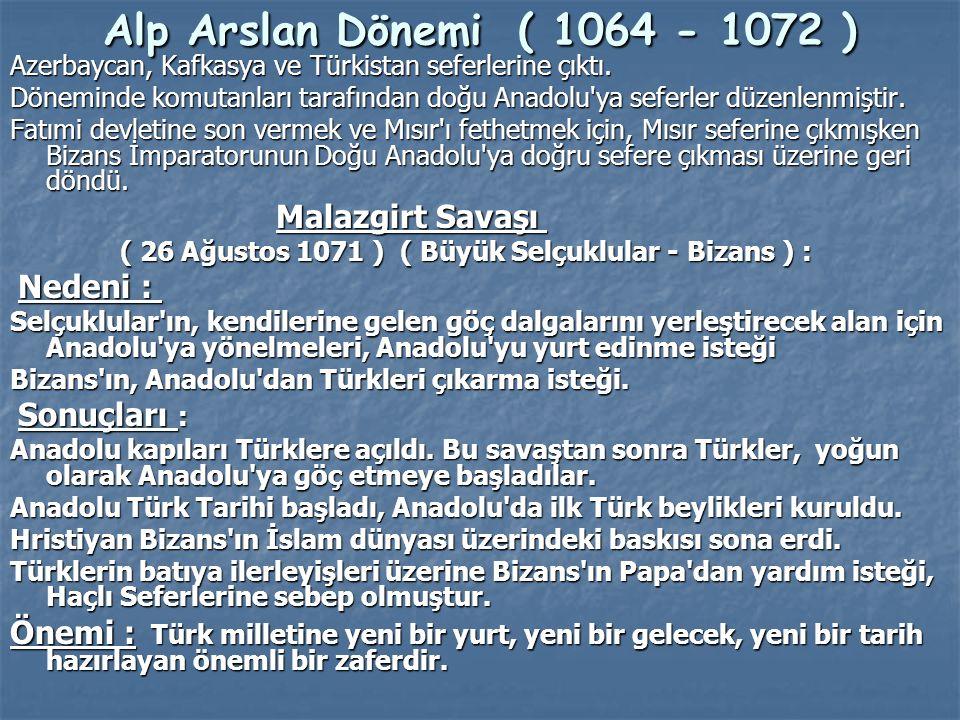 Alp Arslan Dönemi ( 1064 - 1072 ) Azerbaycan, Kafkasya ve Türkistan seferlerine çıktı. Döneminde komutanları tarafından doğu Anadolu'ya seferler düzen