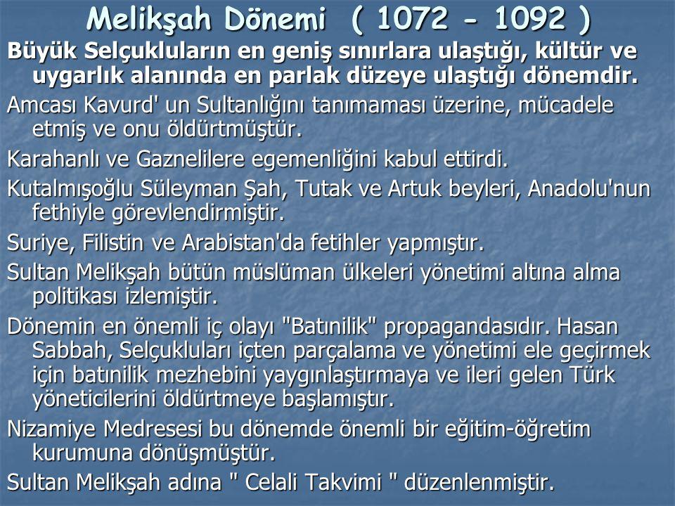 Melikşah Dönemi ( 1072 - 1092 ) Büyük Selçukluların en geniş sınırlara ulaştığı, kültür ve uygarlık alanında en parlak düzeye ulaştığı dönemdir. Amcas