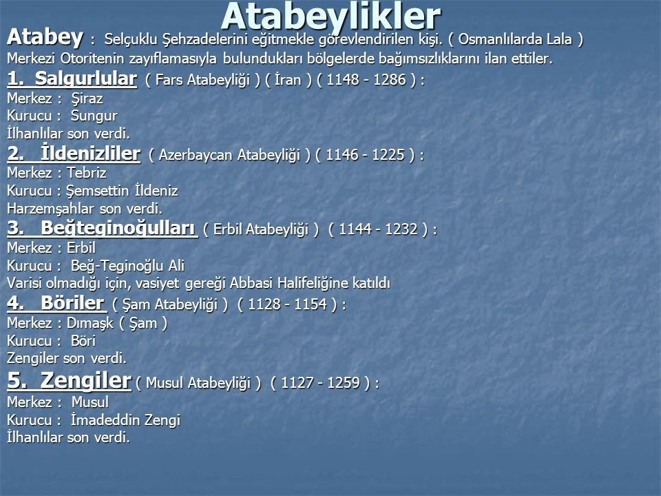 Atabeylikler Atabey : Selçuklu Şehzadelerini eğitmekle görevlendirilen kişi. ( Osmanlılarda Lala ) Merkezi Otoritenin zayıflamasıyla bulundukları bölg