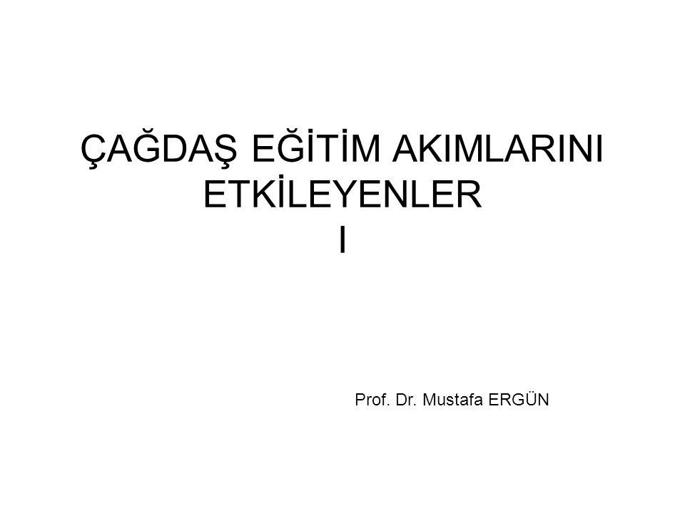 ÇAĞDAŞ EĞİTİM AKIMLARINI ETKİLEYENLER I Prof. Dr. Mustafa ERGÜN