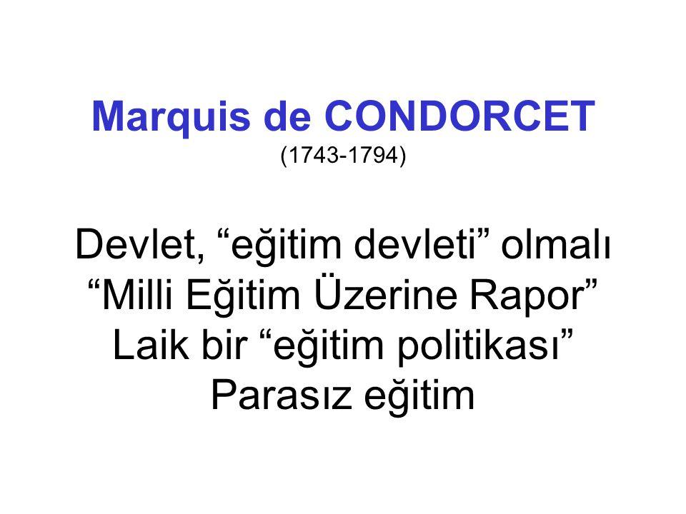 """Marquis de CONDORCET (1743-1794) Devlet, """"eğitim devleti"""" olmalı """"Milli Eğitim Üzerine Rapor"""" Laik bir """"eğitim politikası"""" Parasız eğitim"""