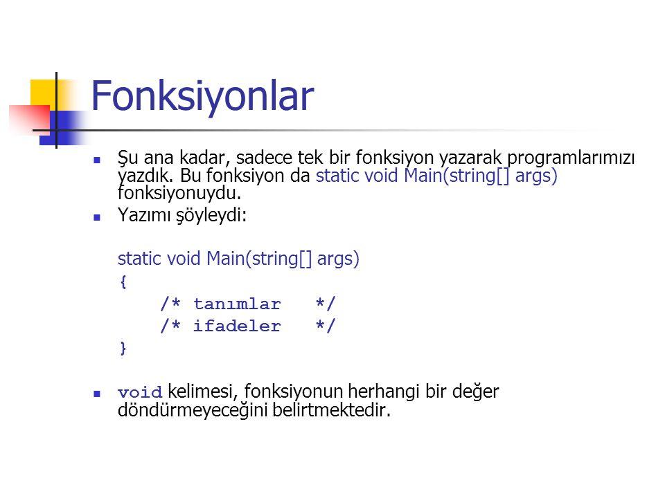 Fonksiyonlar Şu ana kadar, sadece tek bir fonksiyon yazarak programlarımızı yazdık.