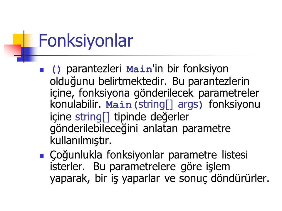Fonksiyonlar () parantezleri Main in bir fonksiyon olduğunu belirtmektedir.