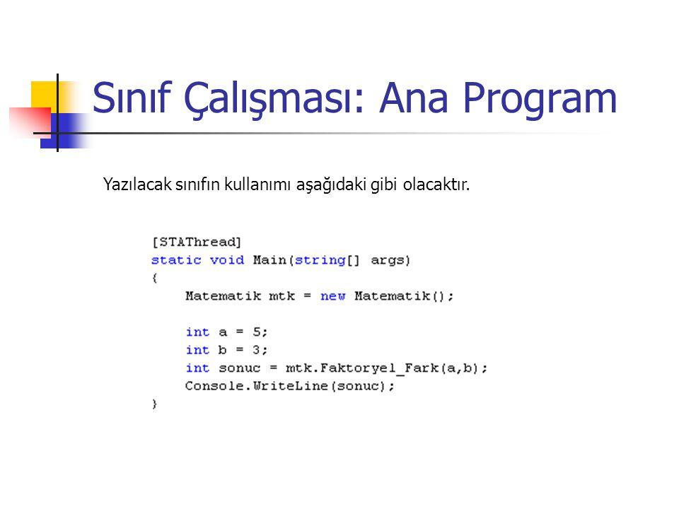 Sınıf Çalışması: Ana Program Yazılacak sınıfın kullanımı aşağıdaki gibi olacaktır.