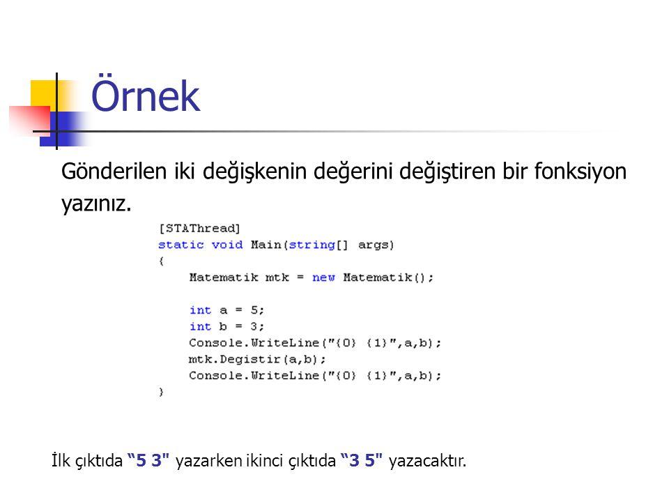 Örnek Gönderilen iki değişkenin değerini değiştiren bir fonksiyon yazınız.