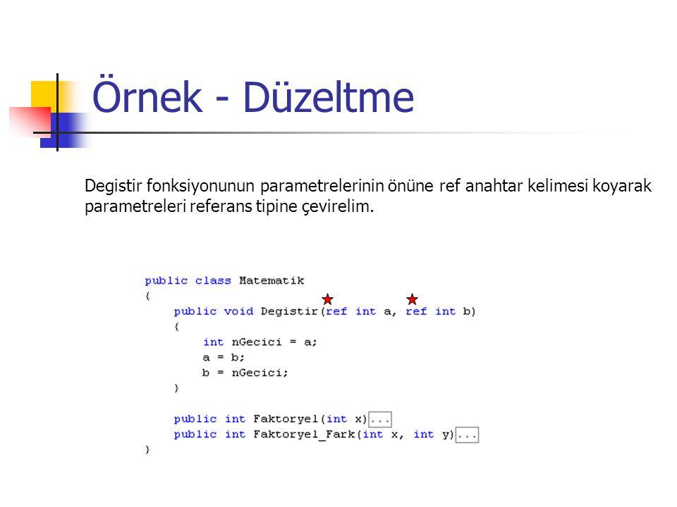 Örnek - Düzeltme Degistir fonksiyonunun parametrelerinin önüne ref anahtar kelimesi koyarak parametreleri referans tipine çevirelim.