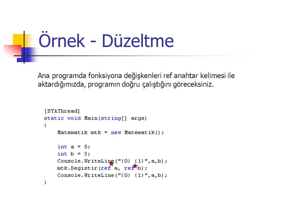 Örnek - Düzeltme Ana programda fonksiyona değişkenleri ref anahtar kelimesi ile aktardığımızda, programın doğru çalıştığını göreceksiniz.