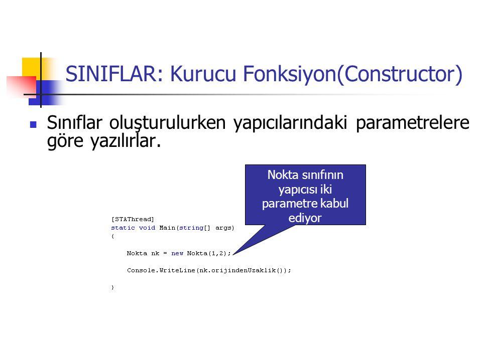 SINIFLAR: Kurucu Fonksiyon(Constructor) Sınıflar oluşturulurken yapıcılarındaki parametrelere göre yazılırlar.