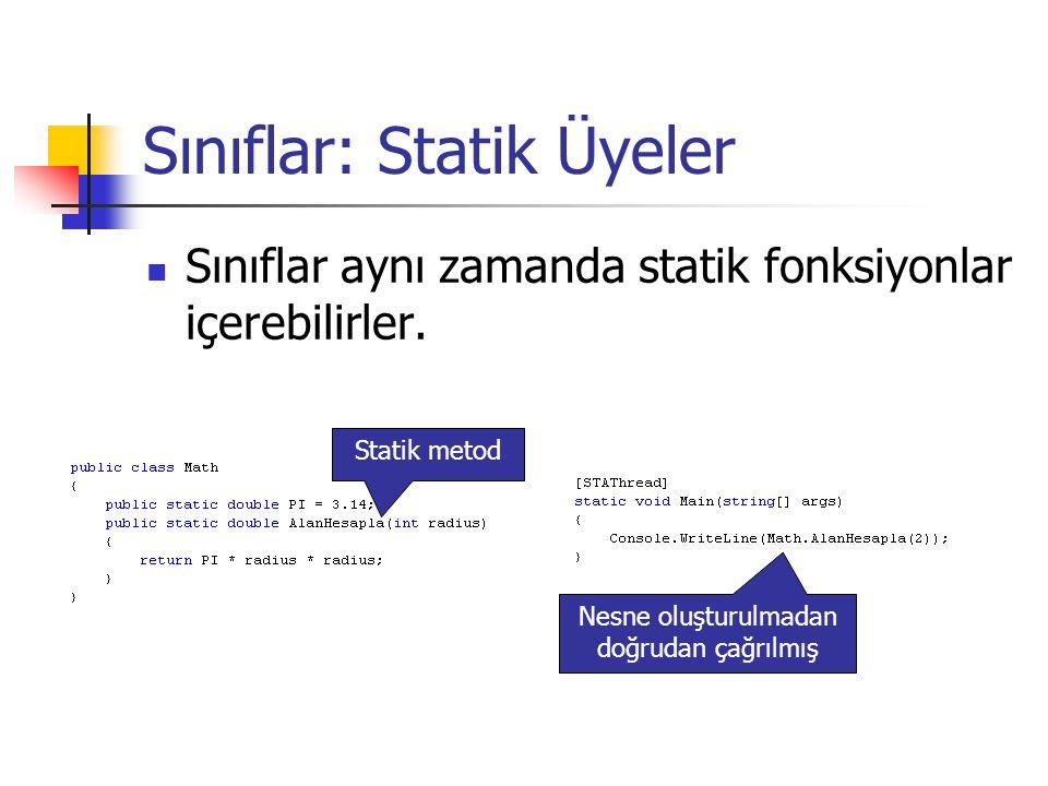 Sınıflar: Statik Üyeler Sınıflar aynı zamanda statik fonksiyonlar içerebilirler.