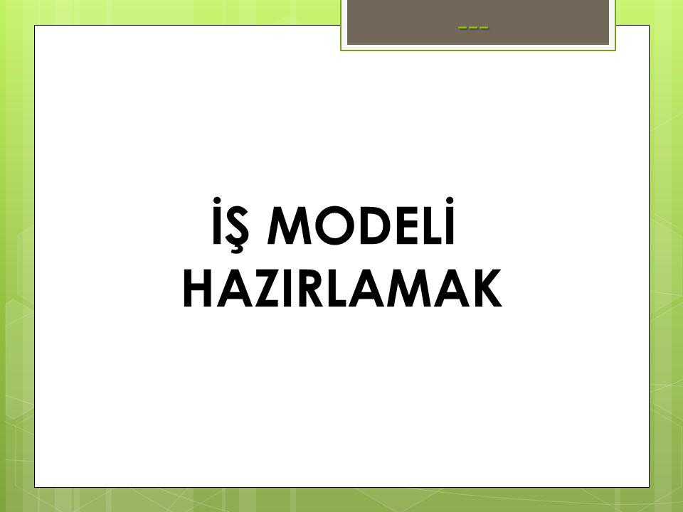 --- İŞ MODELİ HAZIRLAMAK
