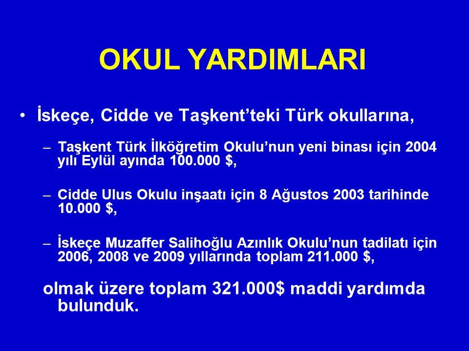OKUL YARDIMLARI İskeçe, Cidde ve Taşkent'teki Türk okullarına, –Taşkent Türk İlköğretim Okulu'nun yeni binası için 2004 yılı Eylül ayında 100.000 $, –Cidde Ulus Okulu inşaatı için 8 Ağustos 2003 tarihinde 10.000 $, –İskeçe Muzaffer Salihoğlu Azınlık Okulu'nun tadilatı için 2006, 2008 ve 2009 yıllarında toplam 211.000 $, olmak üzere toplam 321.000$ maddi yardımda bulunduk.
